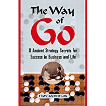 The Way of Go: 8 Ancient Strategy Secrets for Success in Business and Life (English Edition)