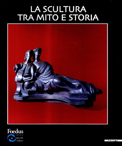 Scultura tra mito e storia. Ediz. illustrata (Biblioteca d'arte)