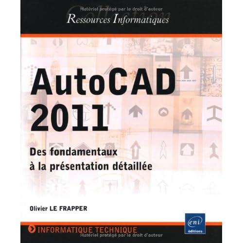 AutoCAD 2011 - Des fondamentaux à la présentation détaillée