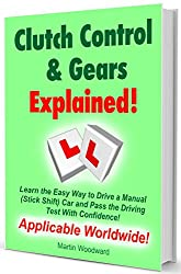 Clutch Control & Gears Explained - Learn the Easy Way to Drive a Manual  (Stick Shift) Car and Pass the Driving  Test With Confidence! (English Edition)