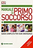 Manuale di primo soccorso. Guida completa per ogni emergenza