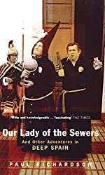 Our Lady Of The Sewers: And Other Adventures in Deep Spain by Paul Richardson (1999-08-05)