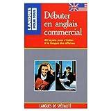Image de DEBUTER EN ANGLAIS COMMERCIAL. : 40 leçons pour s'initier à la langue des affaires