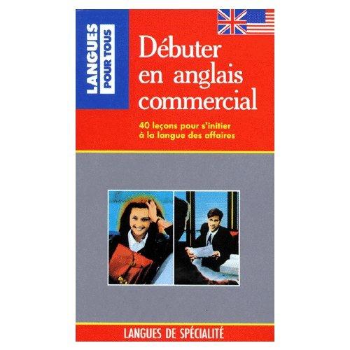 DEBUTER EN ANGLAIS COMMERCIAL. : 40 leçons pour s'initier à la langue des affaires par Michel Marcheteau