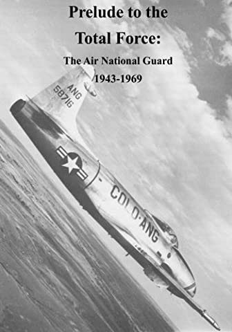 Prelude to the Total Force: The Air National Guard 1943-1969