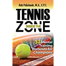 Tennis Inside the Zone: 32 Mental Training Workouts for Champions (Rob Polishook) (English Edition)