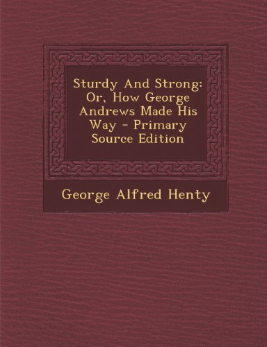 Sturdy and Strong: Or, How George Andrews Made His Way