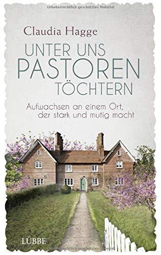 Buchseite und Rezensionen zu 'Unter uns Pastorentöchtern: Aufwachsen an einem Ort, der stark und mutig macht' von Claudia Hagge
