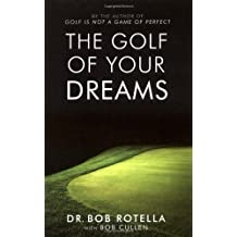 The Golf of Your Dreams by Dr. Bob Rotella (2005-04-04)