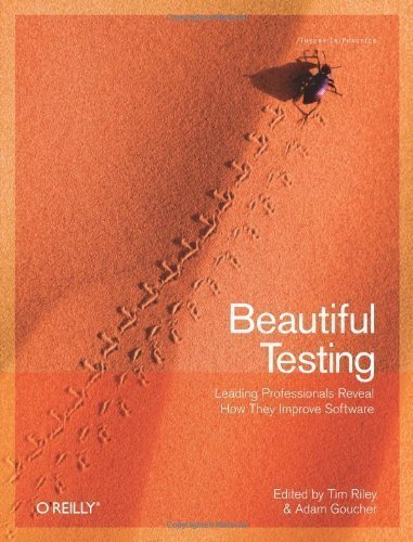 Beautiful Testing: Leading Professionals Reveal How They Improve Software (Theory in Practice) 1st (first) Edition published by O'Reilly Media (2009)