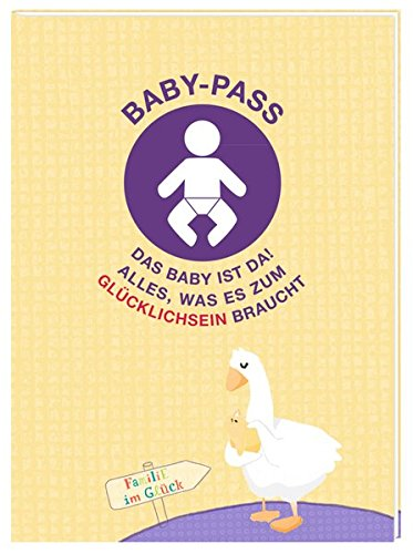Baby-Pass - Das Baby ist da!: Alles, was es zum Glücklichsein braucht