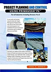 [(Project Planning and Control Using Primavera P6 for All Industries Including Versions 4 to 6)] [By (author) Paul E. Harris] published on (March, 2008)