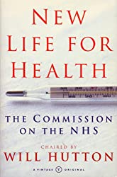 New Life For Health: The Commission on the NHS chaired by Will Hutton