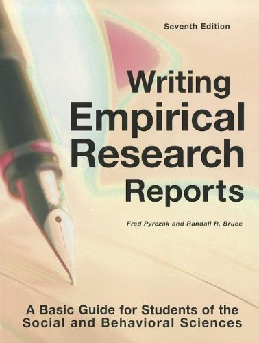 Writing Empirical Research Reports: A Basic Guide for Students of the Social and Behavioral Sciences 7th by Pyrczak, Fred (2011) Paperback