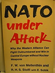 NATO Under Attack: Why the Western Alliance Can Fight Outnumbered and Win in Central Europe Without Nuclear Weapons by F. W. Von Mellenthin (1984-04-02)