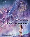 Pegasus, the SuperHorse by Ana Adamache (2011) Broschiert Paperback