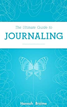 The Ultimate Guide to Journaling by [Braime, Hannah]