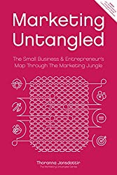 Marketing Untangled: The Small Business & Entrepreneur's Map Through The Marketing Jungle (Marketing Untangled Series Book 1)