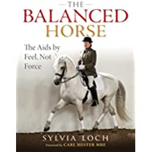 The Balanced Horse: The Aids By Feel, Not Force (English Edition)