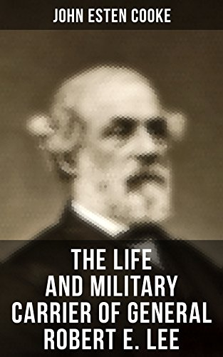 The Life and Military Carrier of General Robert E. Lee: Lee's Early Life, Military Carrier (Battles of the Chickahominy, Manassas, Chancellorsville & Gettysburg), ... Days, the Funeral & Tributes to General Lee