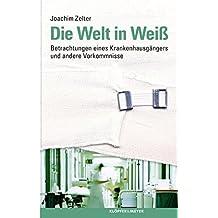Die Welt in Weiß - Betrachtungen eines Krankenhausgängers und andere Vorkommnisse