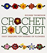 Crochet Bouquet: Easy Designs for Dozens of Flowers by Suzann Thompson (2008-05-06)