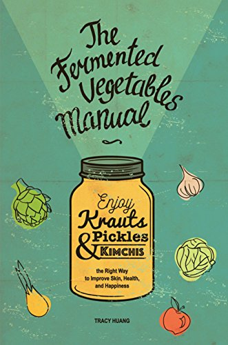 The Fermented Vegetables Manual: Enjoy Krauts, Pickles, and Kimchis the Right Way to Improve Skin, Health, and Happiness (English Edition) por Tracy Huang