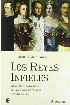 Reyes infieles, los - amantes y bastardos de [Sole, Jose Maria]