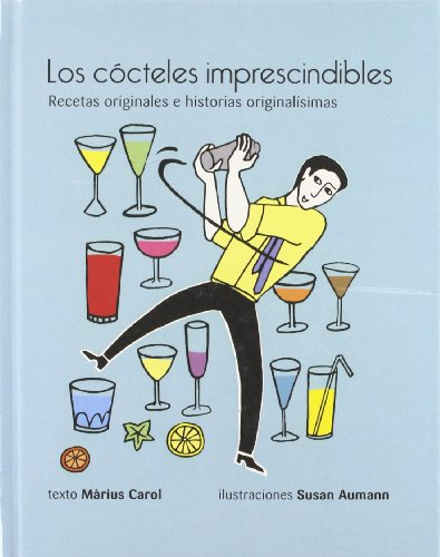 Los cócteles imprescindibles: recetas originales e historias originalísimas (Cuina)