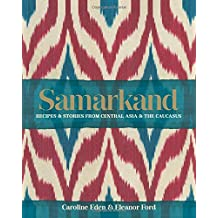 Samarkand: Recipes and Stories From Central Asia and the Caucasus: Recipes and Stories from Central Asia and the Caucasus