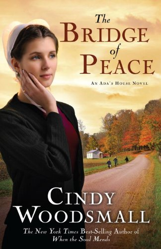 The Bridge Of Peace Book 2 In The Ada S House Amish Romance Series An Ada S House Novel