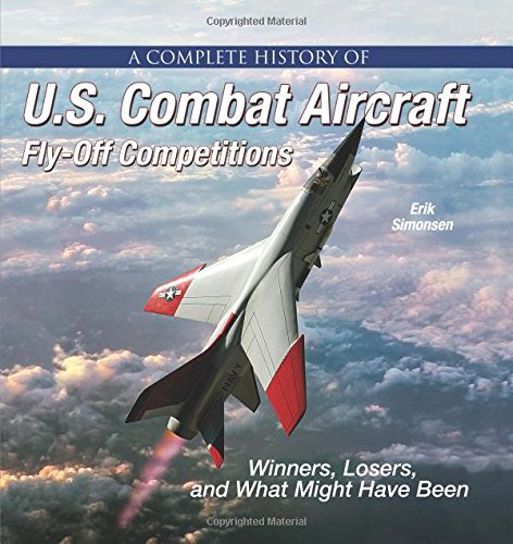 A Complete History of U.S. Combat Aircraft Fly-Off Competitions: Winners, Losers, and What Might Have Been por Erik Simonsen