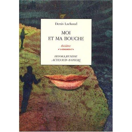 Moi et ma bouche by Denis Lachaud(2008-10-01)