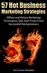 57 Hot Business Marketing Strategies: Offline and Online Marketing Techniques, Tips And Tricks From Successful Entrepreneurs (English Edition)