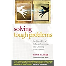 Solving Tough Problems: An Open Way of Talking, Listening, and Creating New Realities by Adam Kahane (2007-08-30)
