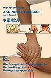 Akupunkt-Massage nach Penzel: Die energetische Behandlung des Bewegungsapparates - Dr. med. Michael Strohauer