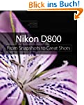 Nikon D800: From Snapshots to Great S...