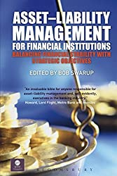 Asset-Liability Management for Financial Institutions: Balancing Financial Stability with Strategic Objectives (QFINANCE: The Ultimate Resource (Hardcover))