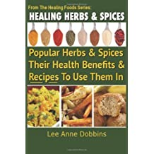 Healing Herbs and Spices: The Most Popular Herbs And Spices, Their Culinary and Medicinal Uses and Recipes to Use Them In: Volume 1 (Healing Foods) by Mrs Lee Anne Dobbins (2012-04-12)