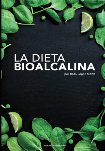 La Dieta BioAlcalina: Recupera tu salud Incluye recetas anticáncer