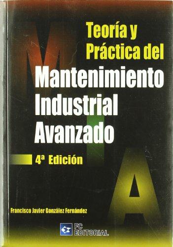Teoría y práctica del mantenimiento industrial avanzado por Francisco Javier González Fernández