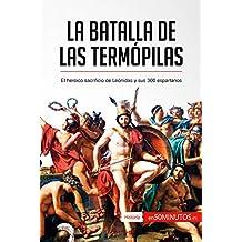 La batalla de las Termópilas: El heroico sacrificio de Leónidas y sus 300 espartanos (Historia) (Spanish Edition)