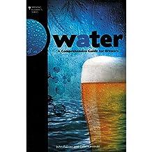 Water: A Comprehensive Guide for BrewersJohn Palmer and Colin Kaminski - Kaminski