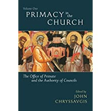 Primacy in the Church: The Office of Primate and the Authority of Councils: Historical and Theological Perspectives