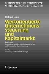 Wertorientierte Unternehmenssteuerung und Kapitalmarkt: Fundierung finanzwirtschaftlicher Entscheidungskriterien und (Anreize f????r) deren Umsetzung ... Wirtschaftswissenschaften) (German Edition) by Helmut Laux (2005-08-22)