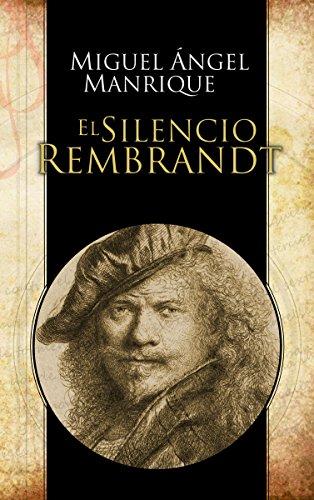 El Silencio Rembrandt por Miguel Ángel Manrique