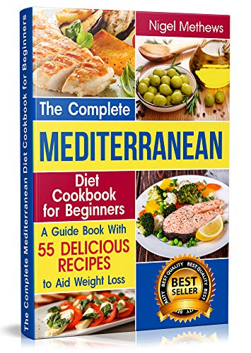 The Complete Mediterranean Diet Cookbook for Beginners: A Guide book with 55 Delicious Recipes to aid Weight Loss (mediterranean food, mediterranean diet, ... mediterranean diets) (English Edition)