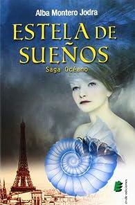 Estela de sueños (Saga Océano) par Alba Montero Jodra