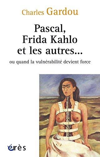 Pascal, Frida Kahlo et les autres... : Ou quand la vulnérabilité devient force