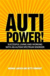 Autipower!: Successful Living and Working With an Autism Spectrum Disorder